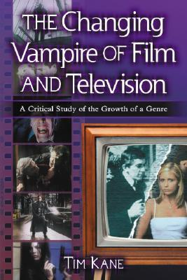 The Changing Vampire of Film and Television by Tim     Kane