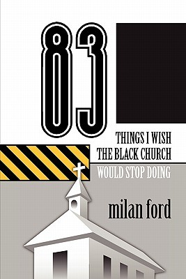 83 Things I Wish The Black Church Would Stop Doing by Milan Ford