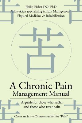 A Chronic Pain Management Manual: A Guide for Those Who Suffer and Those Who Treat Pain