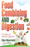 Food Combining and Digestion: Easy to Follow Techniques to Increase Stomach Power and Maximize Digestion