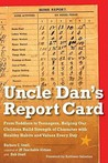 Uncle Dan's Report Card: From Toddlers to Teenagers, Helping Our Children Build Strength of Character wit h Healthy Habits and Values Every Day