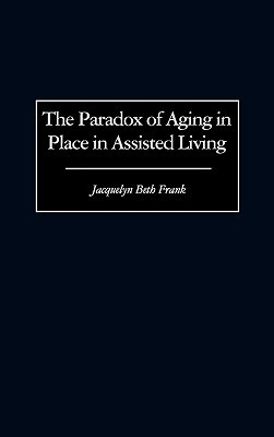 The Paradox of Aging in Place in Assisted Living