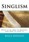 Singlism: What It Is, Why It Matters, and How to Stop It