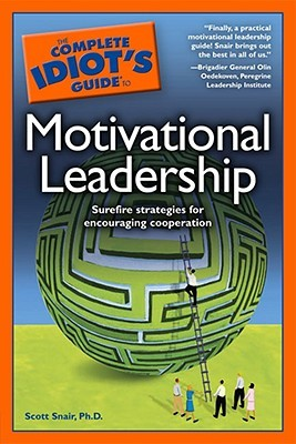The Complete Idiot's Guide to Motivational Leadership by Scott Snair