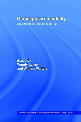 Global Governmentality: Governing International Spaces