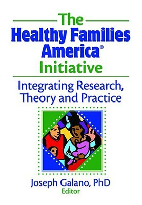 The Healthy Families America Initiative: Integrating Research, Theory and Practice