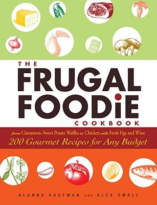 The Frugal Foodie Cookbook by Alanna Kaufman