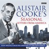 Alistair Cooke's Seasonal Letters From America (BBC Audio)