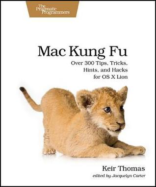 Mac Kung Fu: Over 300 Tips, Tricks, Hints, and Hacks for OS X Lion