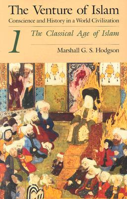 The Venture of Islam, Vol 1: The Classical Age of Islam
