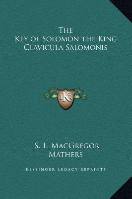 The Key of Solomon the King Clavicula Salomonis by S.L. MacGregor Mathers