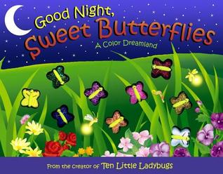 Good Night, Sweet Butterflies by Dawn Bentley
