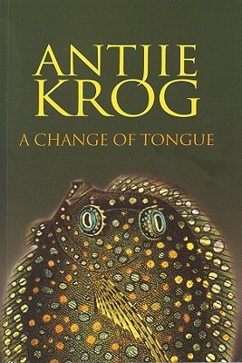 A Change of Tongue by Antjie Krog