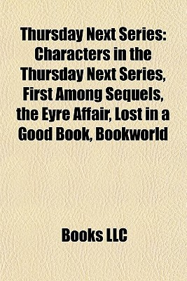 Thursday Next Series: Characters in the Thursday Next Series, First Among Sequels, the Eyre Affair, Lost in a Good Book, Bookworld