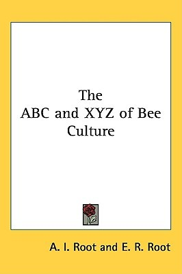The ABC and Xyz of Bee Culture by Amos Ives Root