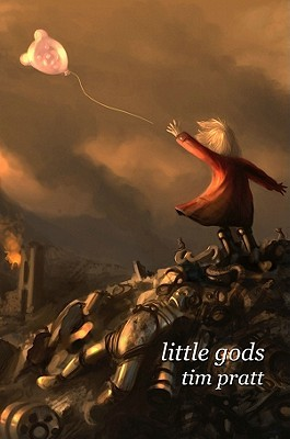 Little Gods by Tim Pratt