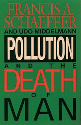 Pollution & the Death of Man by Francis A. Schaeffer