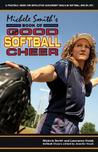 Michele Smith's Book of Good Softball Cheer: A Practical Guide for Developing Leadership Skills in Softball and in Life!