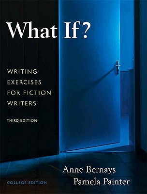 What If?  Writing Exercises for Fiction Writers by Anne Bernays