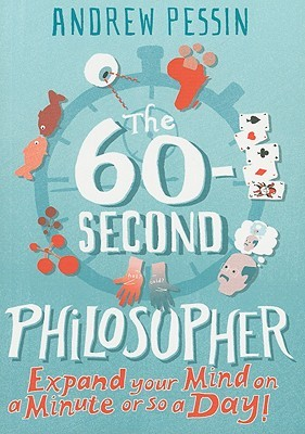 The 60-Second Philosopher by Andrew Pessin