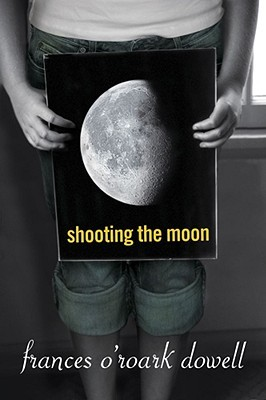 Shooting the Moon by Frances O'Roark Dowell