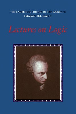 Lectures on Logic (Works of Immanuel Kant in Translation)