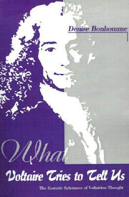 What Voltaire Tries to Tell Us: The Esoteric Substance of Voltairian Thought