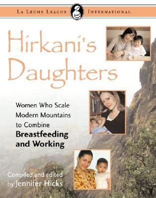 Hirkani's Daughters: Women Who Scale Modern Mountains to Combine Breastfeeding and Working