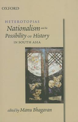 Heterotopias: Nationalism and the Possibility of History in South Asia