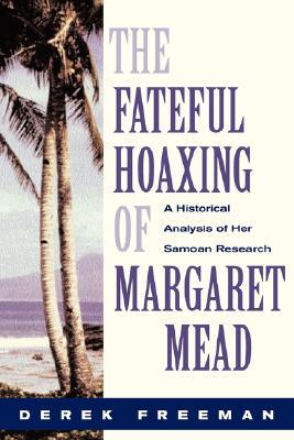 The Fateful Hoaxing Of Margaret Mead: A Historical Analysis Of Her Samoan Research