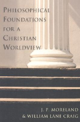 Philosophical Foundations for a Christian Worldview by J.P. Moreland