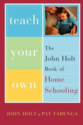 Teach Your Own by John Holt