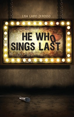 He Who Sings Last by Lisa Laird DiRosso
