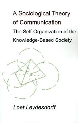 A Sociological Theory of Communication: The Self-Organization of the Knowledge-Based Society