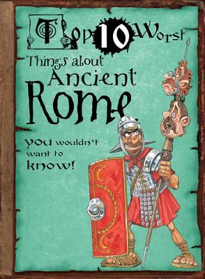 Top 10 Worst Things about Ancient Rome You Wouldn't Want to Know!