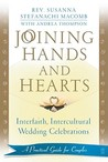 Joining Hands and Hearts: Interfaith, Intercultural Wedding Celebrations: A Practical Guide for Couples