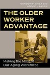 The Older Worker Advantage: Making the Most of Our Aging Workforce