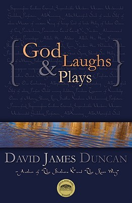 God Laughs & Plays; Churchless Sermons in Response to the Pre... by David James Duncan
