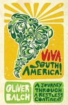 Viva South America!: A Journey Through A Restless Continent