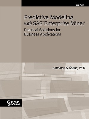 Predictive Modeling with SAS Enterprise Miner: Practical Solutions for Business Applications
