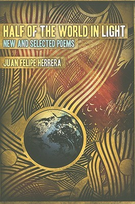 Half of the World in Light by Juan Felipe Herrera