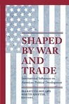 Shaped by War and Trade: International Influences on American Political Development