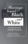 Marriage Beyond Black and White: An Interracial Family Portrait