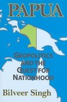 Papua: Geopolitics and the Quest for Nationhood