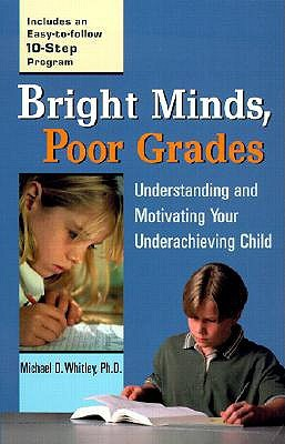 Bright Minds, Poor Grades: Understanding and Movtivating your Underachieving Child