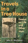 TRAVELS IN A TREE HOUSE: Essays on Life and Other Joys