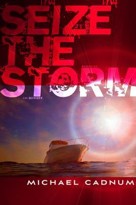Seize the Storm by Michael Cadnum