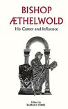 Bishop Aethelwold: His Career and Influence