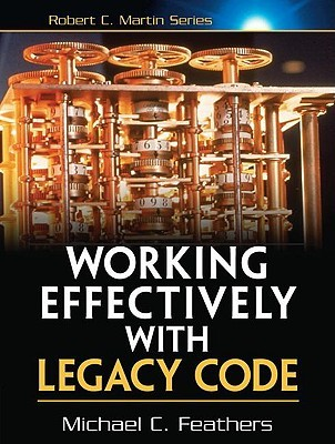 Working Effectively with Legacy Code by Michael C. Feathers