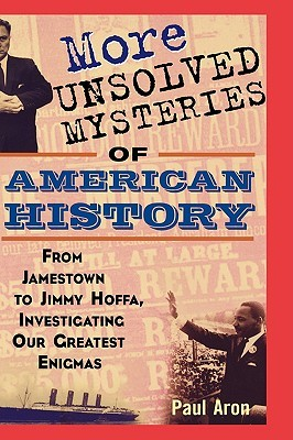 More Unsolved Mysteries of American History by Paul Aron
